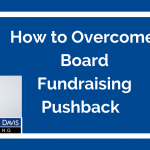 Added Value Video: How Can You Overcome Board Fundraising Pushback?