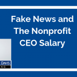 Fake News and The Nonprofit CEO Salary