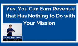 Yes, You Can Earn Revenue that Has Nothing to Do with Your Mission