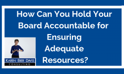 How Can You Hold Your Board Accountable for Ensuring Adequate Resources?