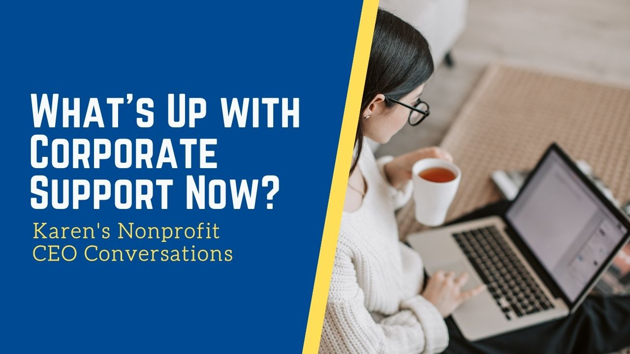 What's Up With Corporate Support Now? Karen's Nonprofit CEO Conversations