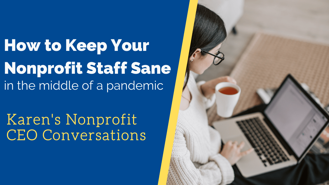 Karen's Next CEO Conversation: How to Keep Your Nonprofit Staff Sane, In the Middle of a Pandemic
