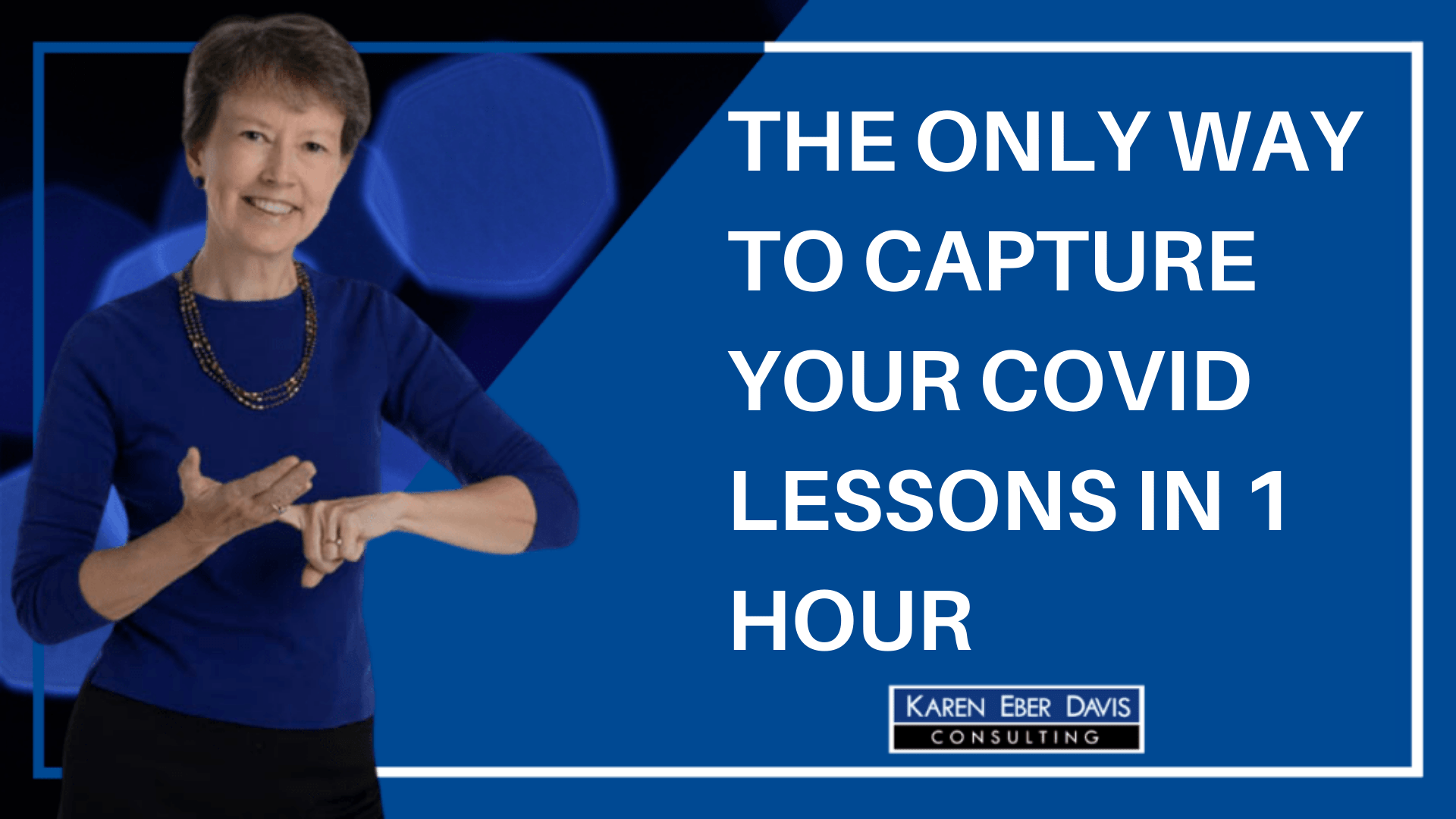 The Way to Capture Your COVID Lessons in 1 Hour