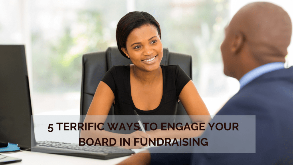 5 Terrific Ways to Engage Your Board in Fundraising