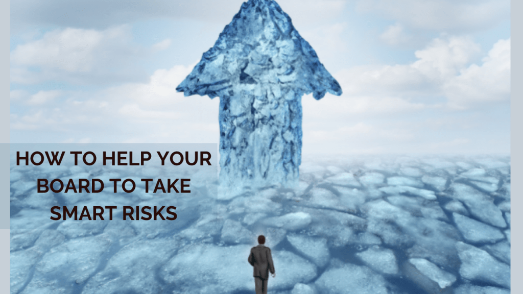 How to Help Your Board to Take Smart Risks
