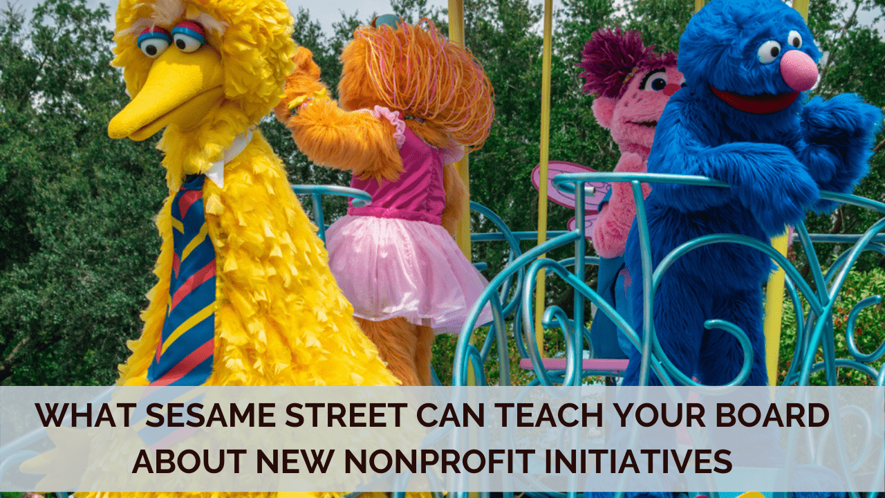 What Sesame Street Can Teach Your Board About New Nonprofit Initiatives