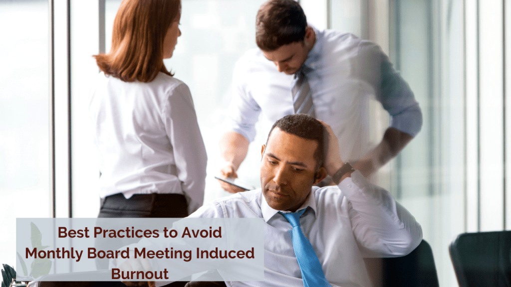 Best Practices to Avoid Monthly Board Meeting Induced Burnout