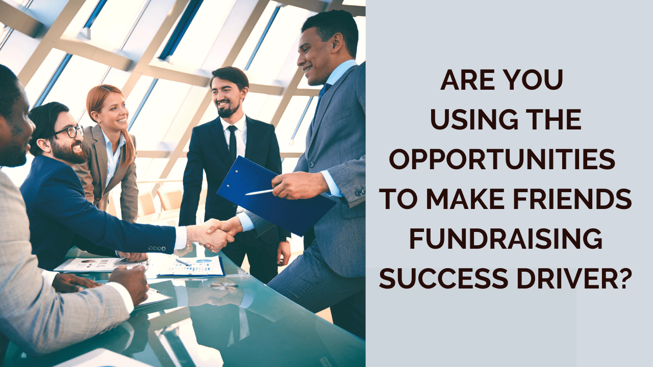 Are You Using the Opportunities to Make Friends Fundraising Success Driver?
