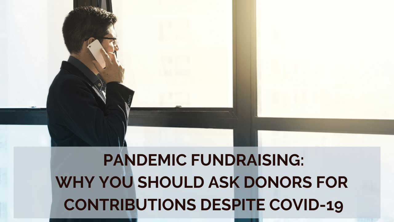 Pandemic Fundraising: Why You Should Ask Donors for Contributions Despite COVID-19