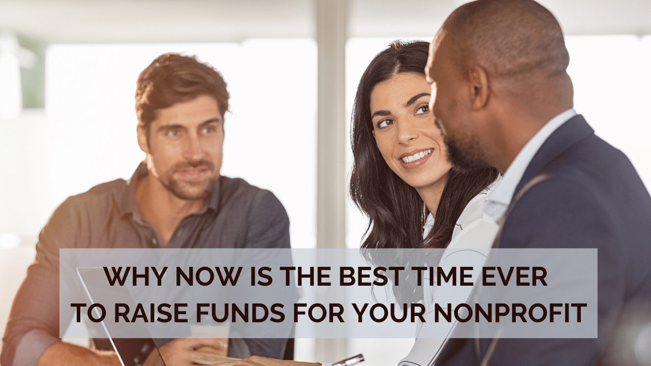 Why Now Is the Best Time Ever to Raise Funds for Your Nonprofit
