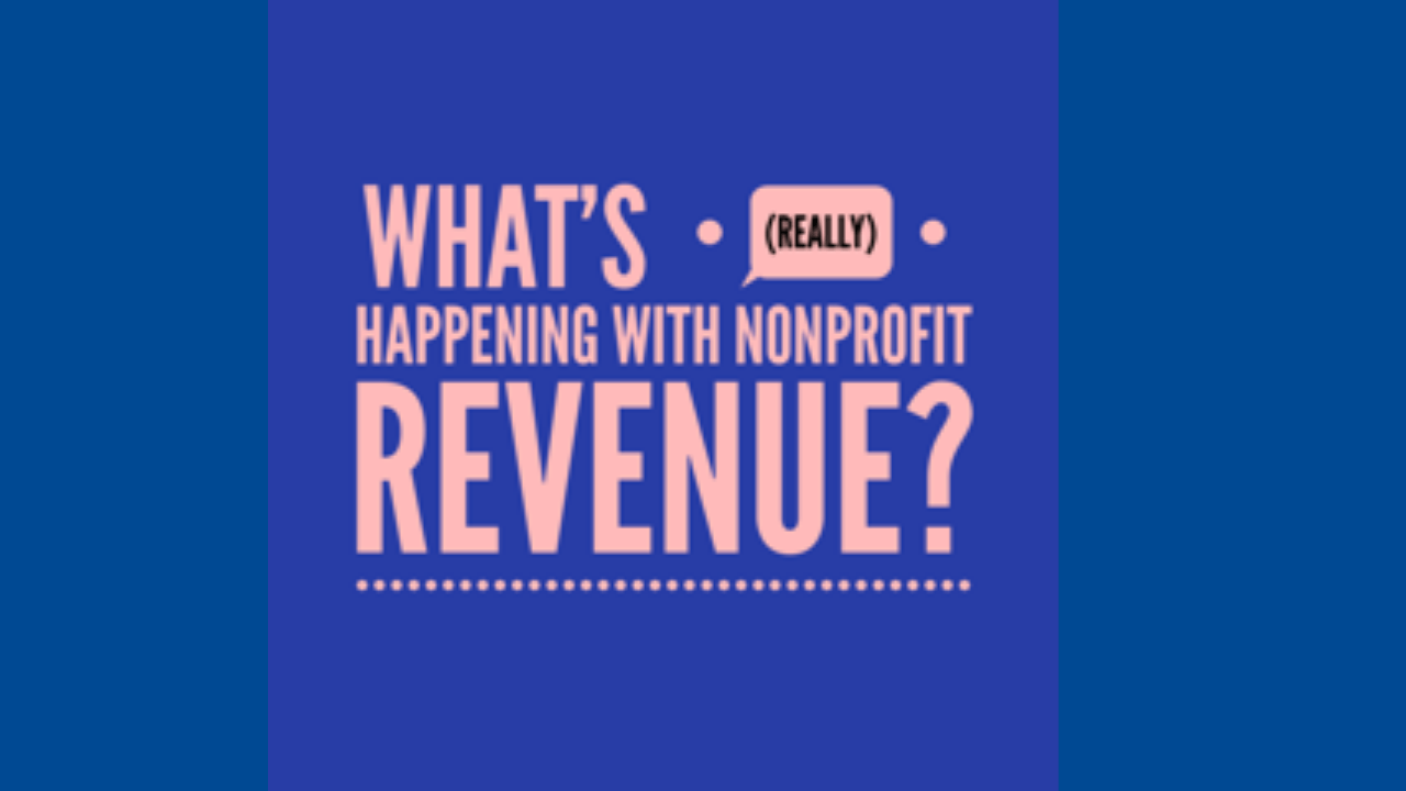 "The ""Real"" Answers! What is ""Really"" Happening with Nonprofit Revenue?"