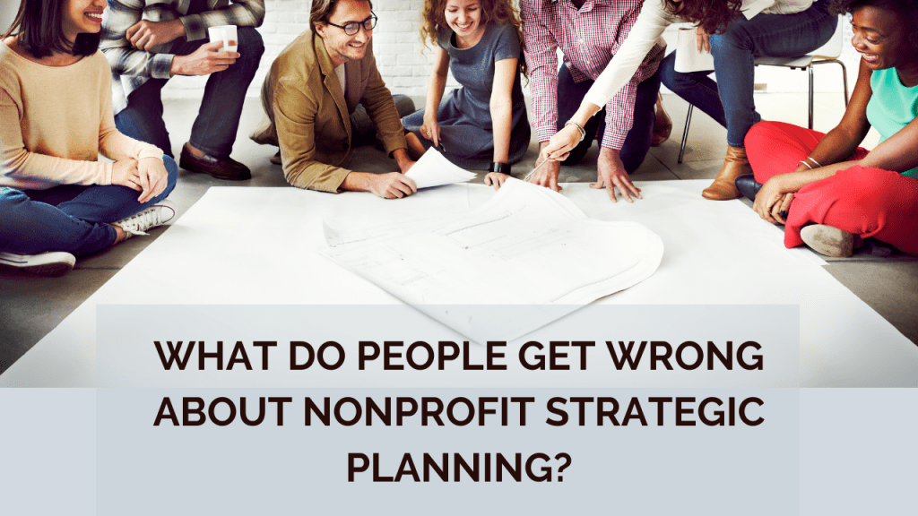 What Do People Get Wrong About Nonprofit Strategic Planning?