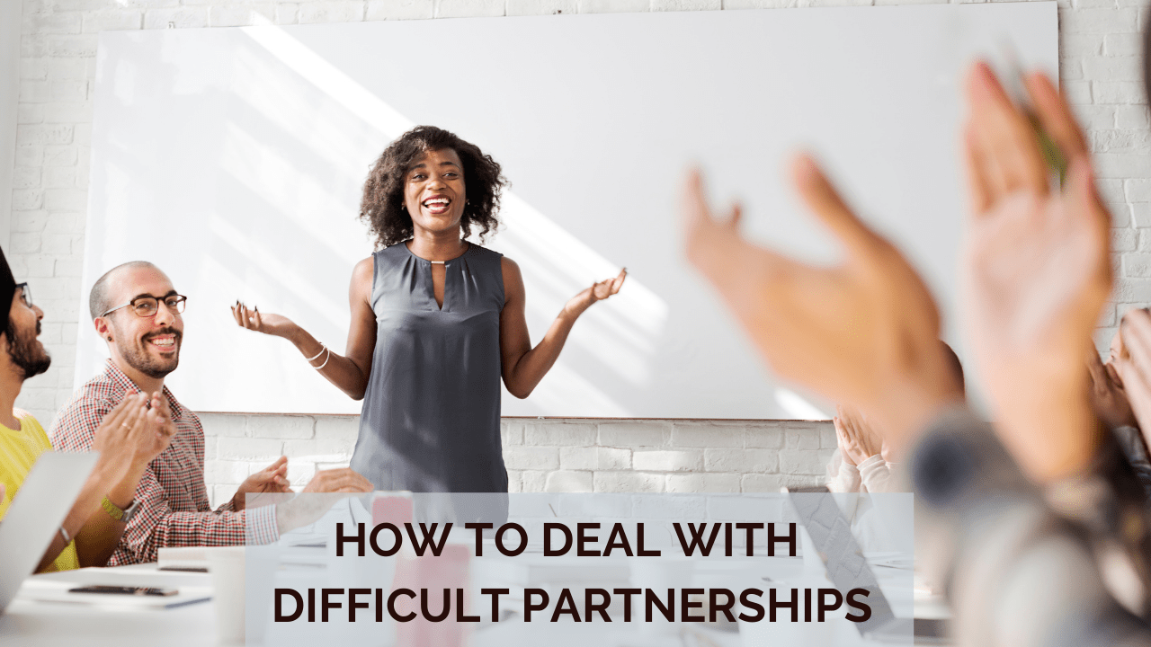 How to Deal with Difficult Partnerships