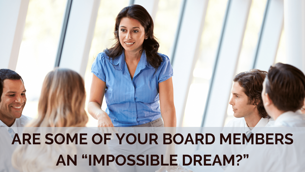 "Are Some of Your Board Members an ""Impossible Dream?"""
