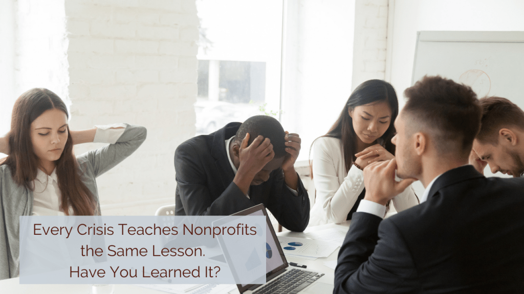 Every Crisis Teaches Nonprofits the Same Lesson. Have You Learned It?