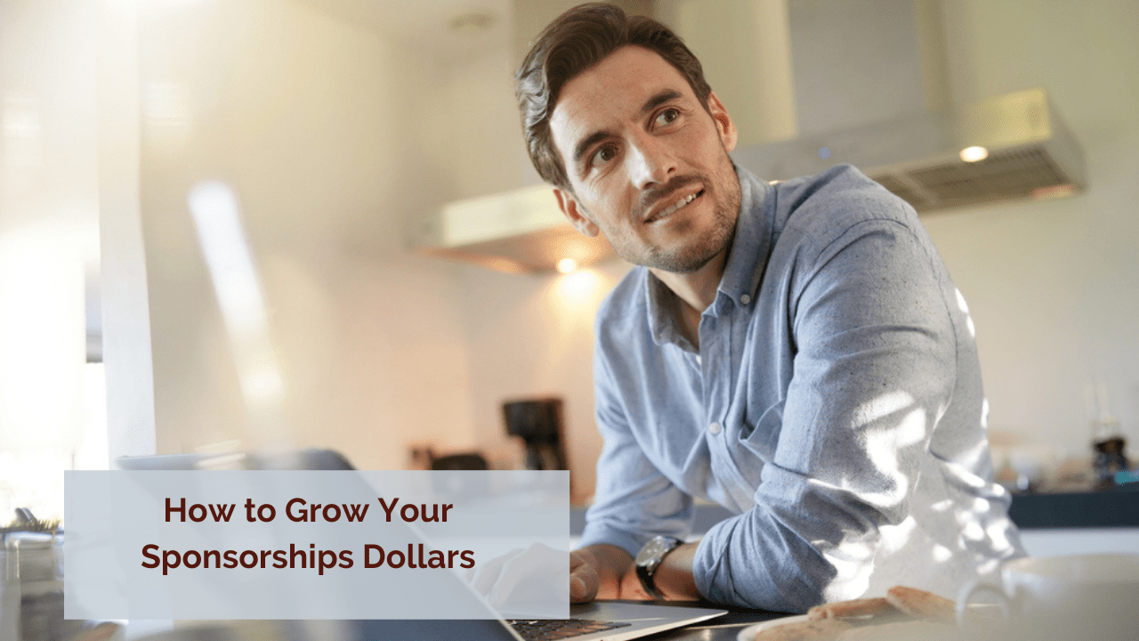 How to Grow Your Sponsorships Dollars