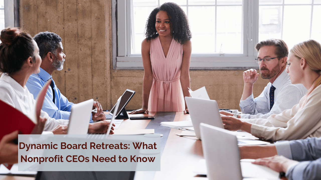 Dynamic Board Retreats: What Nonprofit CEOs Need to Know