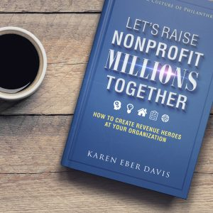 Lets Raise Non Profit Millions Together by Karen Eber Davis