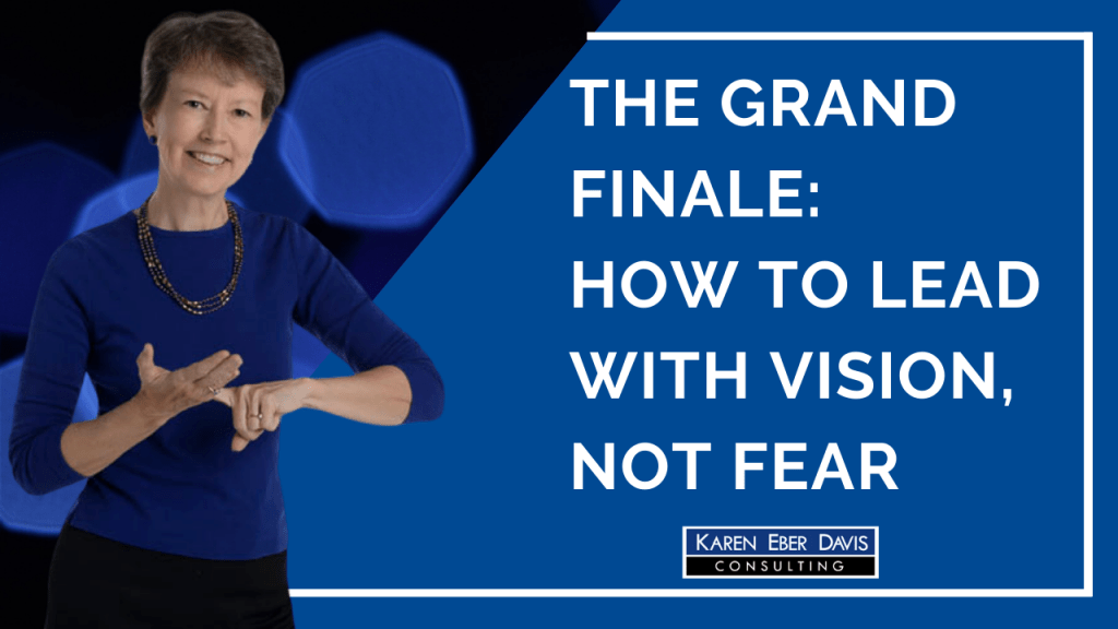 The Grand Finale, Lead with Vision, Not Fear