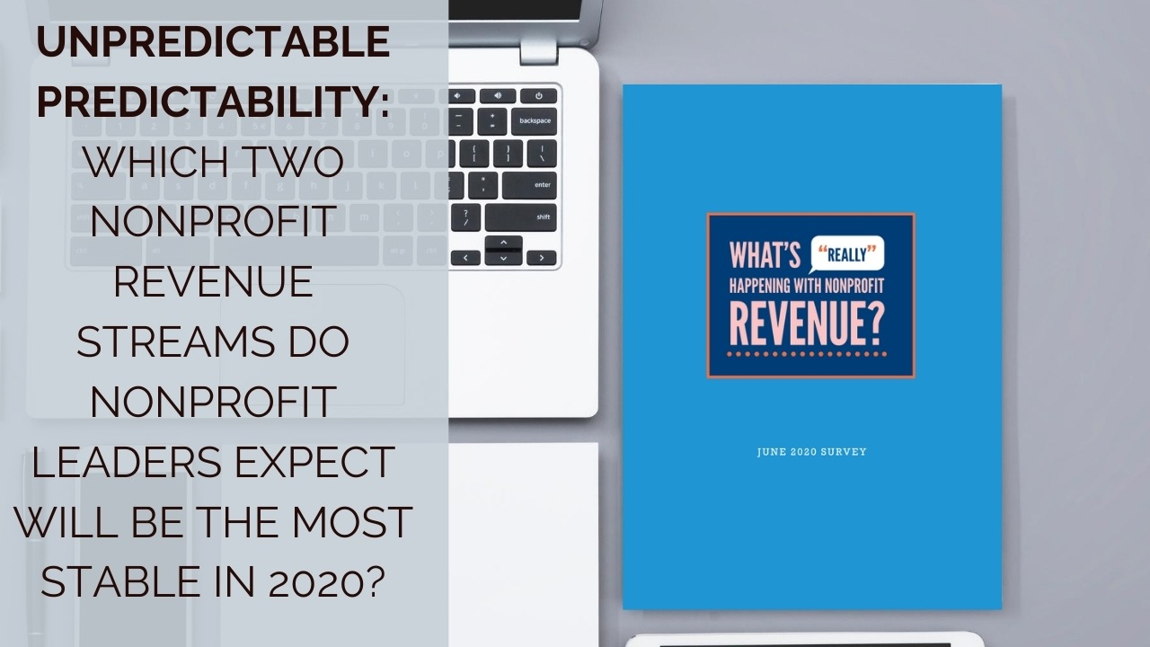 Unpredictable Predictability: Which Two Nonprofit Revenue Streams Do Nonprofit Leaders Expect Will Be the Most Stable in 2020?