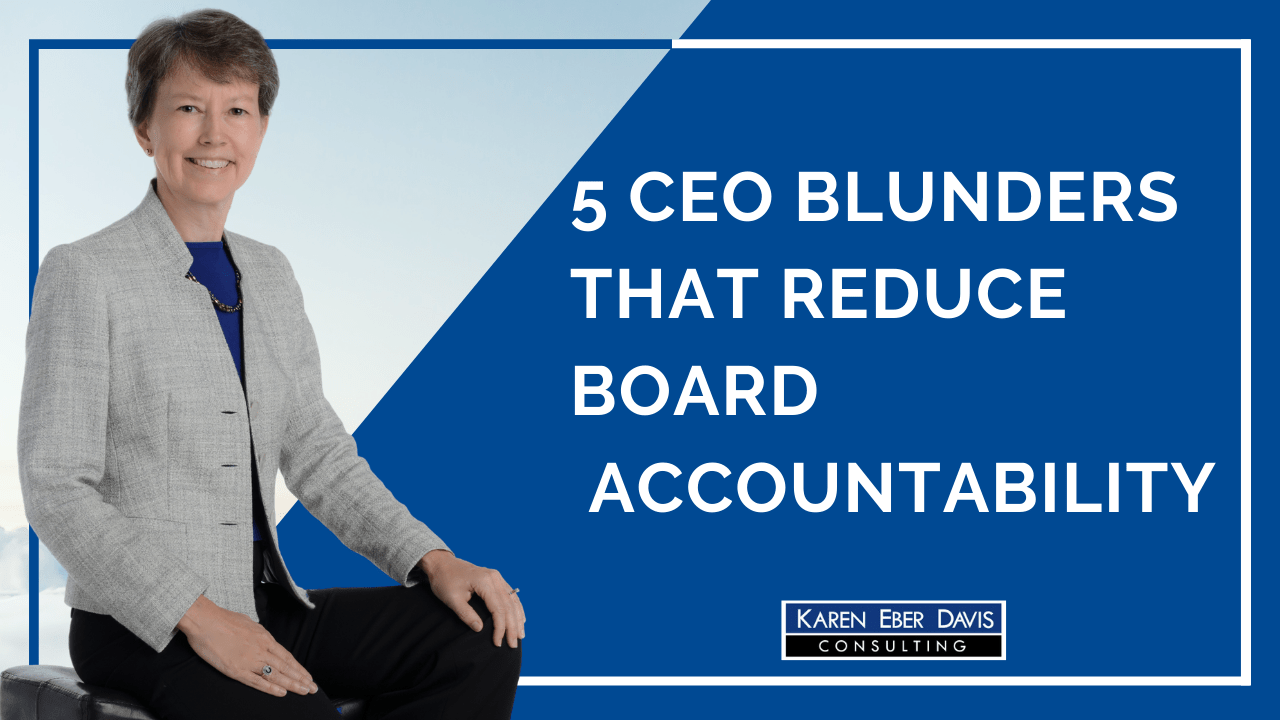 5 CEO Blunders that Reduce Boards Accountability