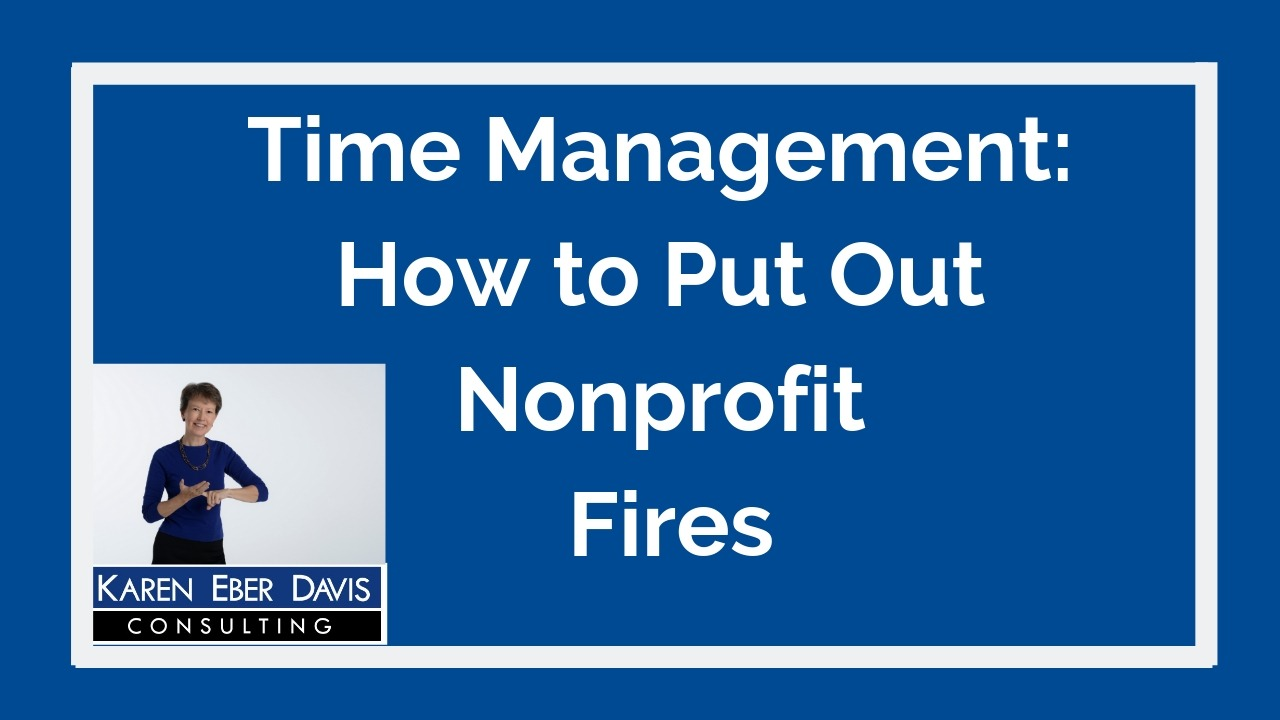 Time Management: How to Put Out Nonprofit Fires
