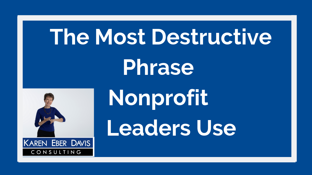 The Most Destructive Phrase Nonprofit Leaders Use